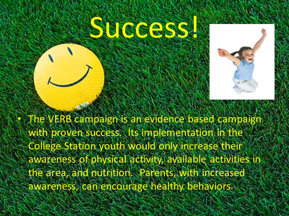 Success! The VERB campaign is an evidence based campaign with proven success. Its implementation in the College Station youth would only increase thei