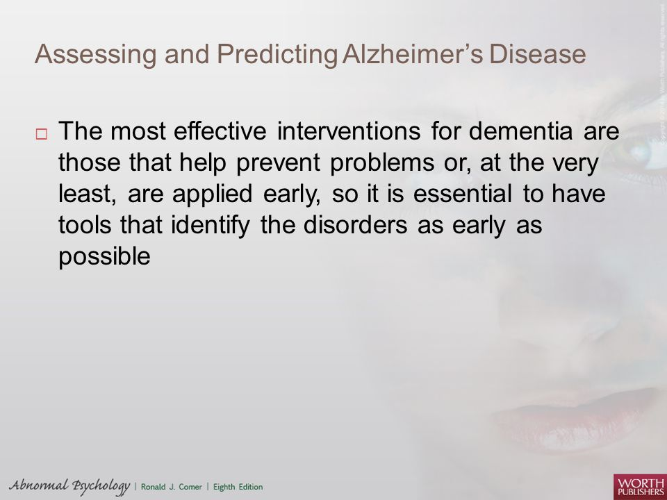 Assessing and Predicting Alzheimer's Disease  The most effective interventions for dementia are those that help prevent problems or, at the very leas