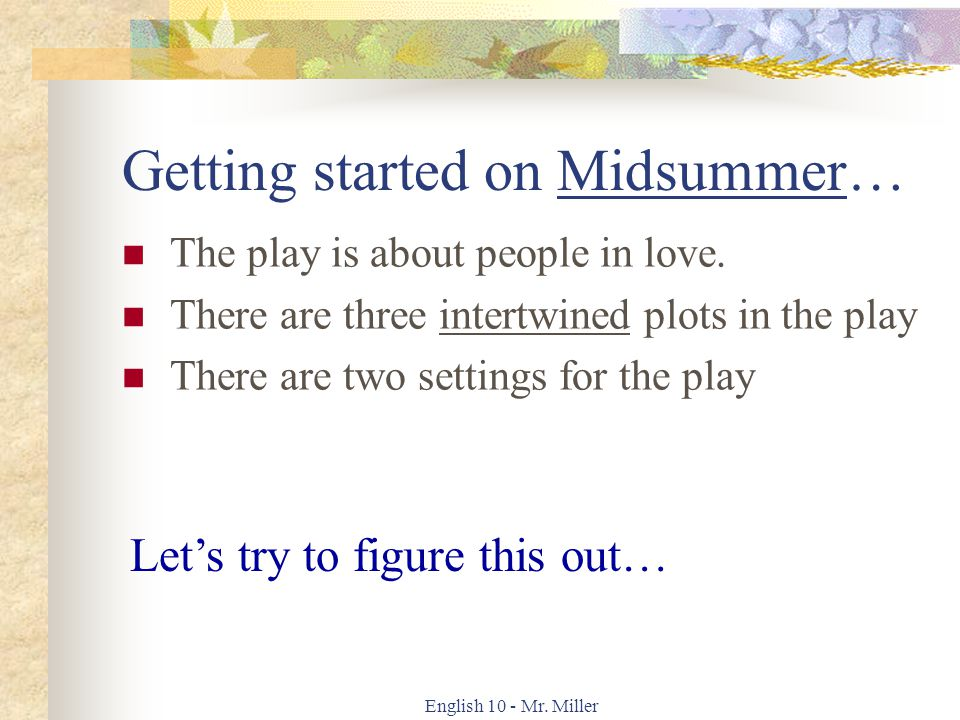 English 10 - Mr. Miller Getting started on Midsummer… The play is about people in love.