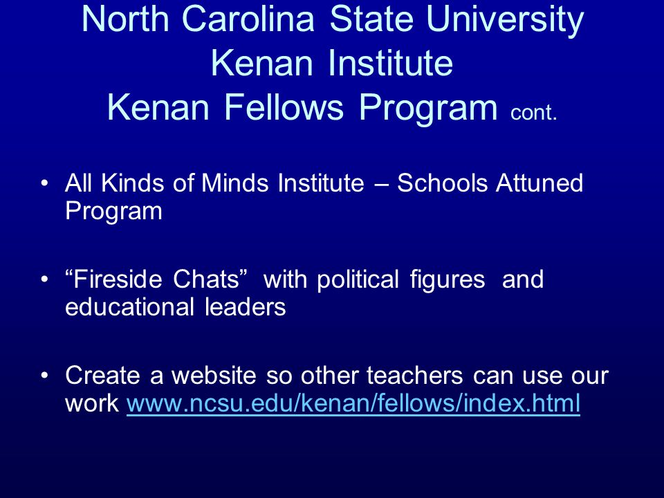 "North Carolina State University Kenan Institute Kenan Fellows Program cont. All Kinds of Minds Institute – Schools Attuned Program ""Fireside Chats"" wi"
