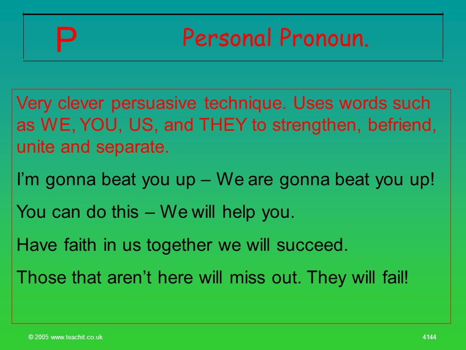 © 2005 www.teachit.co.uk 4144 Personal Pronoun. P Very clever persuasive technique.