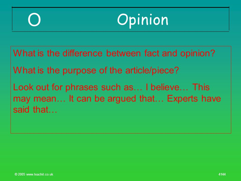 © 2005 www.teachit.co.uk 4144 Opinion O What is the difference between fact and opinion.