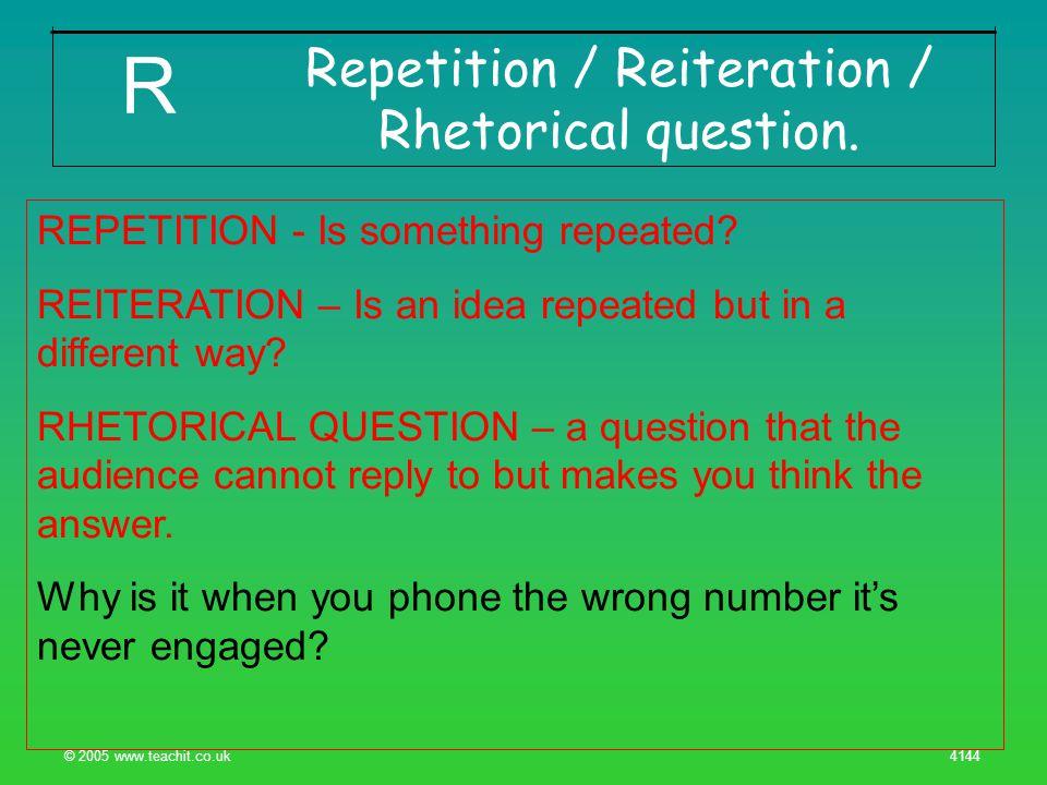 © 2005 www.teachit.co.uk 4144 Repetition / Reiteration / Rhetorical question.