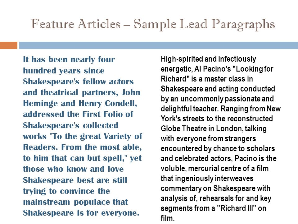 Feature Articles – Sample Lead Paragraphs It has been nearly four hundred years since Shakespeare s fellow actors and theatrical partners, John Heminge and Henry Condell, addressed the First Folio of Shakespeare s collected works To the great Variety of Readers.