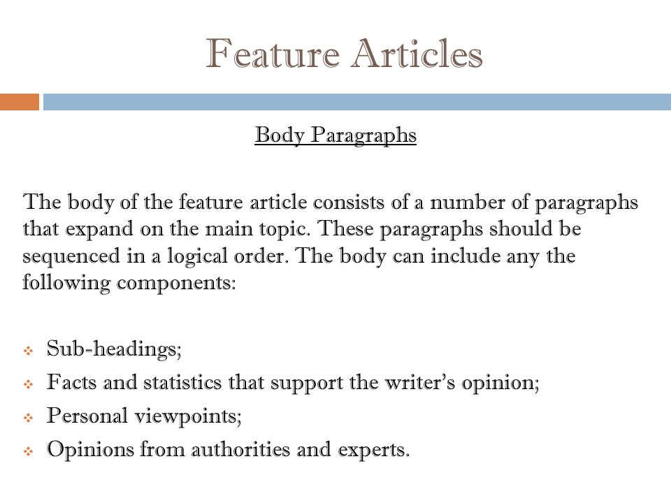 Feature Articles Body Paragraphs The body of the feature article consists of a number of paragraphs that expand on the main topic.