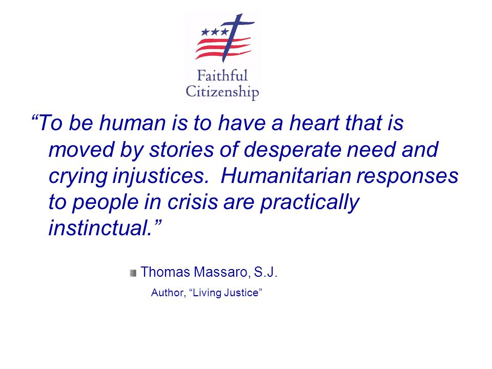 """""""To be human is to have a heart that is moved by stories of desperate need and crying injustices. Humanitarian responses to people in crisis are pract"""