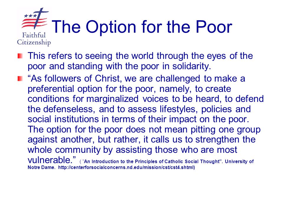 """The Option for the Poor This refers to seeing the world through the eyes of the poor and standing with the poor in solidarity. """"As followers of Christ"""