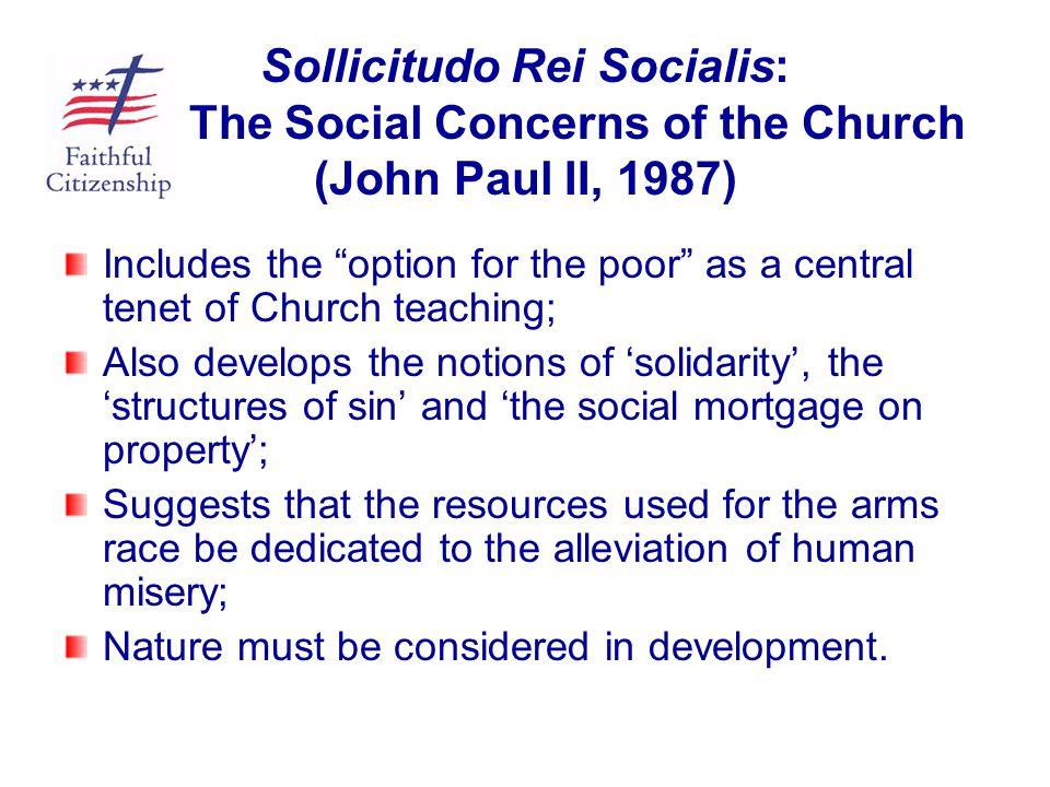 "Sollicitudo Rei Socialis: The Social Concerns of the Church (John Paul II, 1987) Includes the ""option for the poor"" as a central tenet of Church teach"