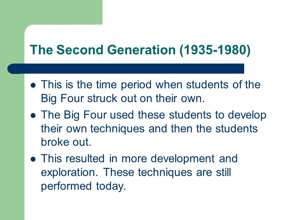 The Second Generation (1935-1980) This is the time period when students of the Big Four struck out on their own. The Big Four used these students to d