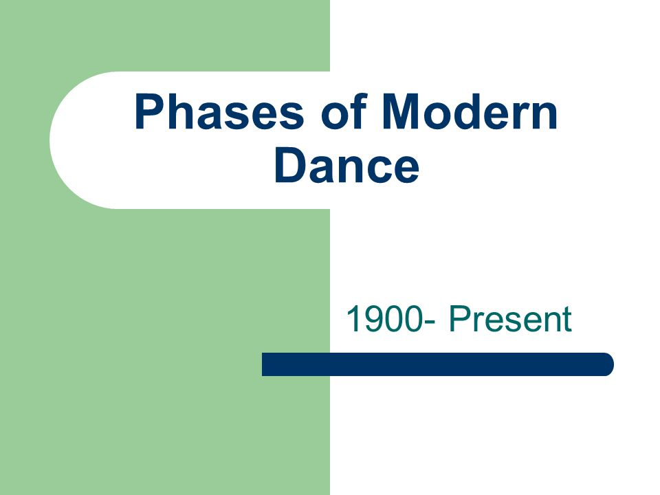 Phases of Modern Dance 1900- Present