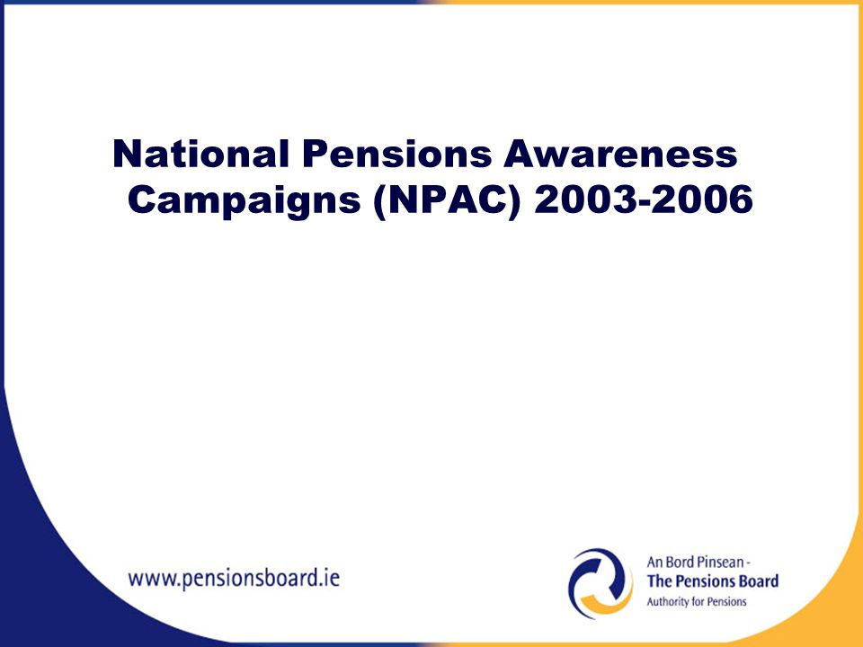 National Pensions Awareness Campaigns (NPAC) 2003-2006