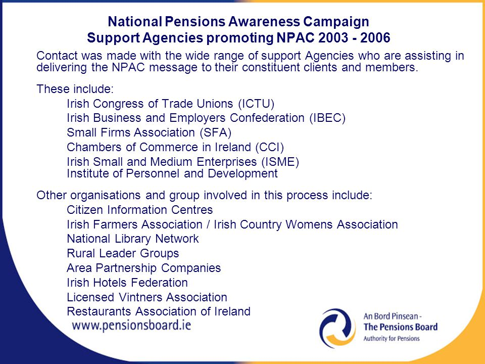 National Pensions Awareness Campaign Support Agencies promoting NPAC 2003 - 2006 Contact was made with the wide range of support Agencies who are assisting in delivering the NPAC message to their constituent clients and members.