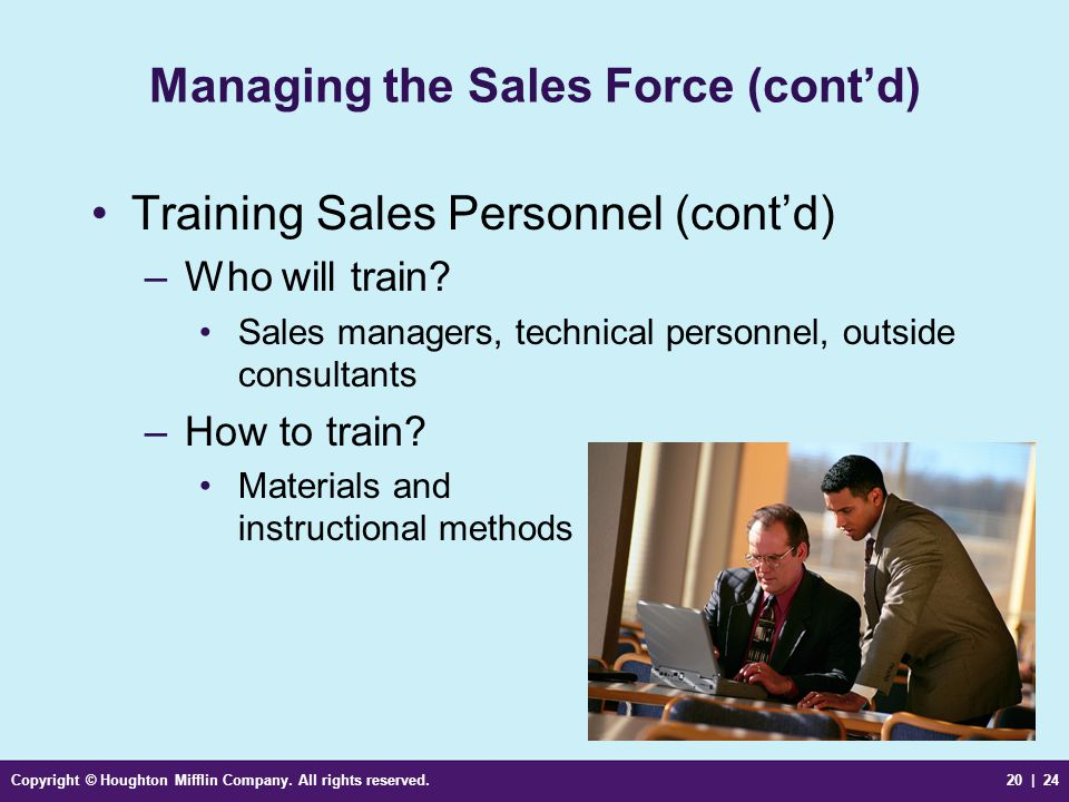 Copyright © Houghton Mifflin Company. All rights reserved.20 | 24 Managing the Sales Force (cont'd) Training Sales Personnel (cont'd) –Who will train?
