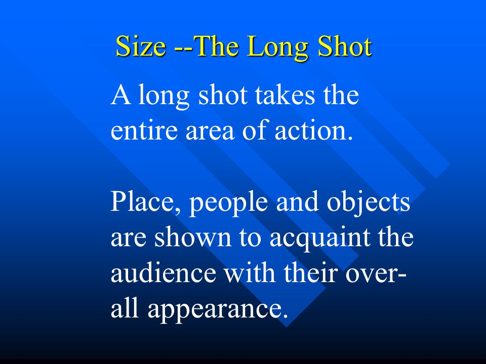 Size --The Long Shot A long shot takes the entire area of action.