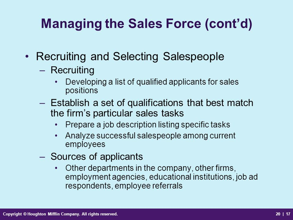 Copyright © Houghton Mifflin Company. All rights reserved.20 | 17 Managing the Sales Force (cont'd) Recruiting and Selecting Salespeople –Recruiting D
