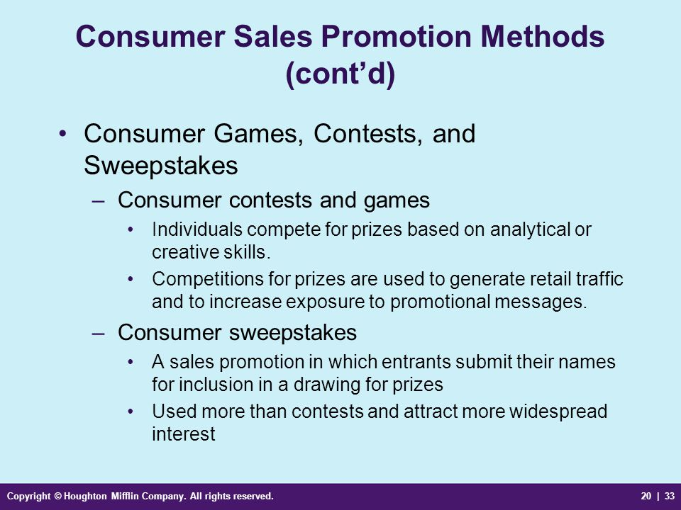 Copyright © Houghton Mifflin Company. All rights reserved.20 | 33 Consumer Sales Promotion Methods (cont'd) Consumer Games, Contests, and Sweepstakes