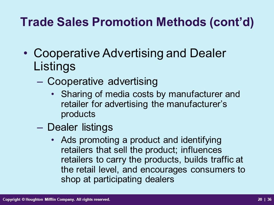Copyright © Houghton Mifflin Company. All rights reserved.20 | 36 Trade Sales Promotion Methods (cont'd) Cooperative Advertising and Dealer Listings –