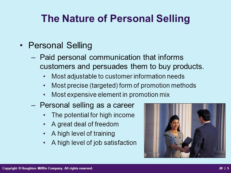 Copyright © Houghton Mifflin Company. All rights reserved.20 | 5 The Nature of Personal Selling Personal Selling –Paid personal communication that inf