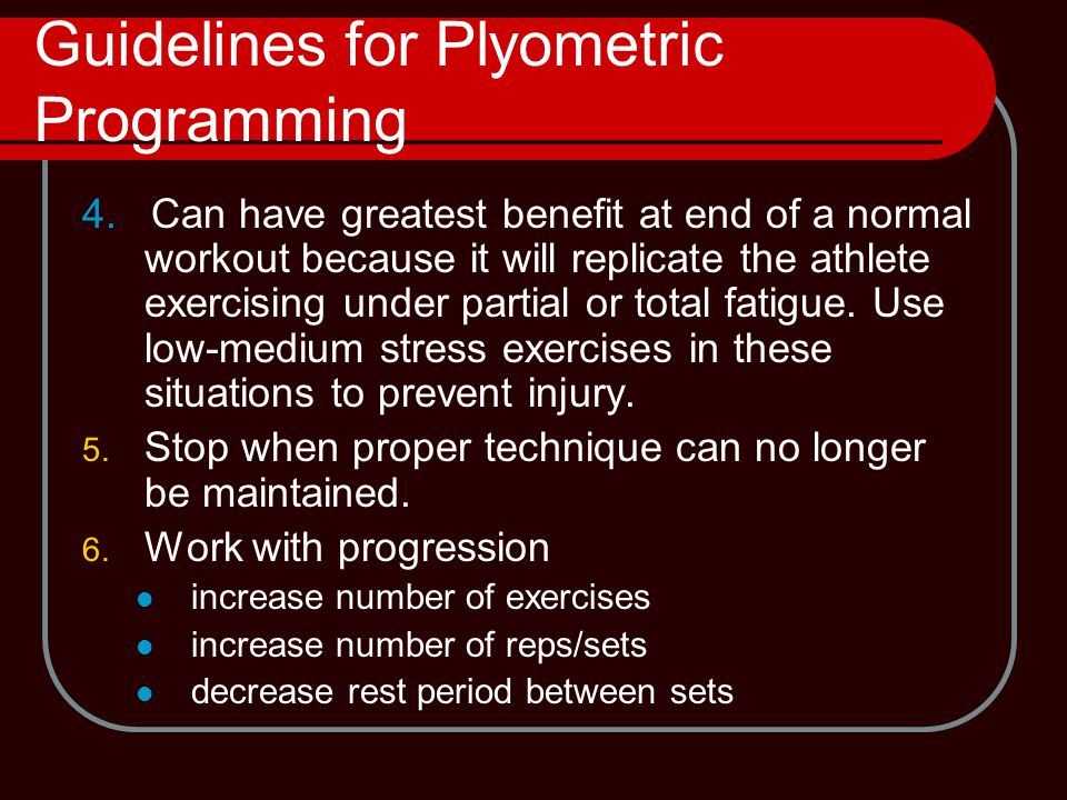 Guidelines for Plyometric Programming 4.