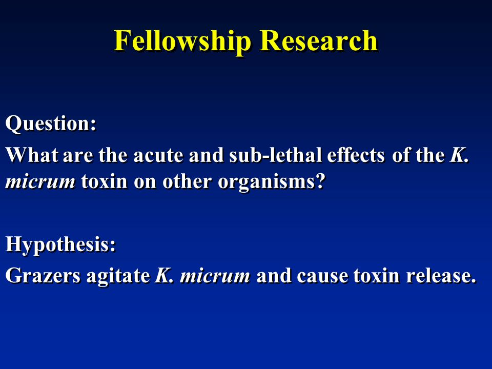 Fellowship Research Question: What are the acute and sub-lethal effects of the K.