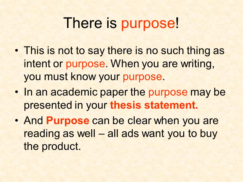 There is purpose. This is not to say there is no such thing as intent or purpose.
