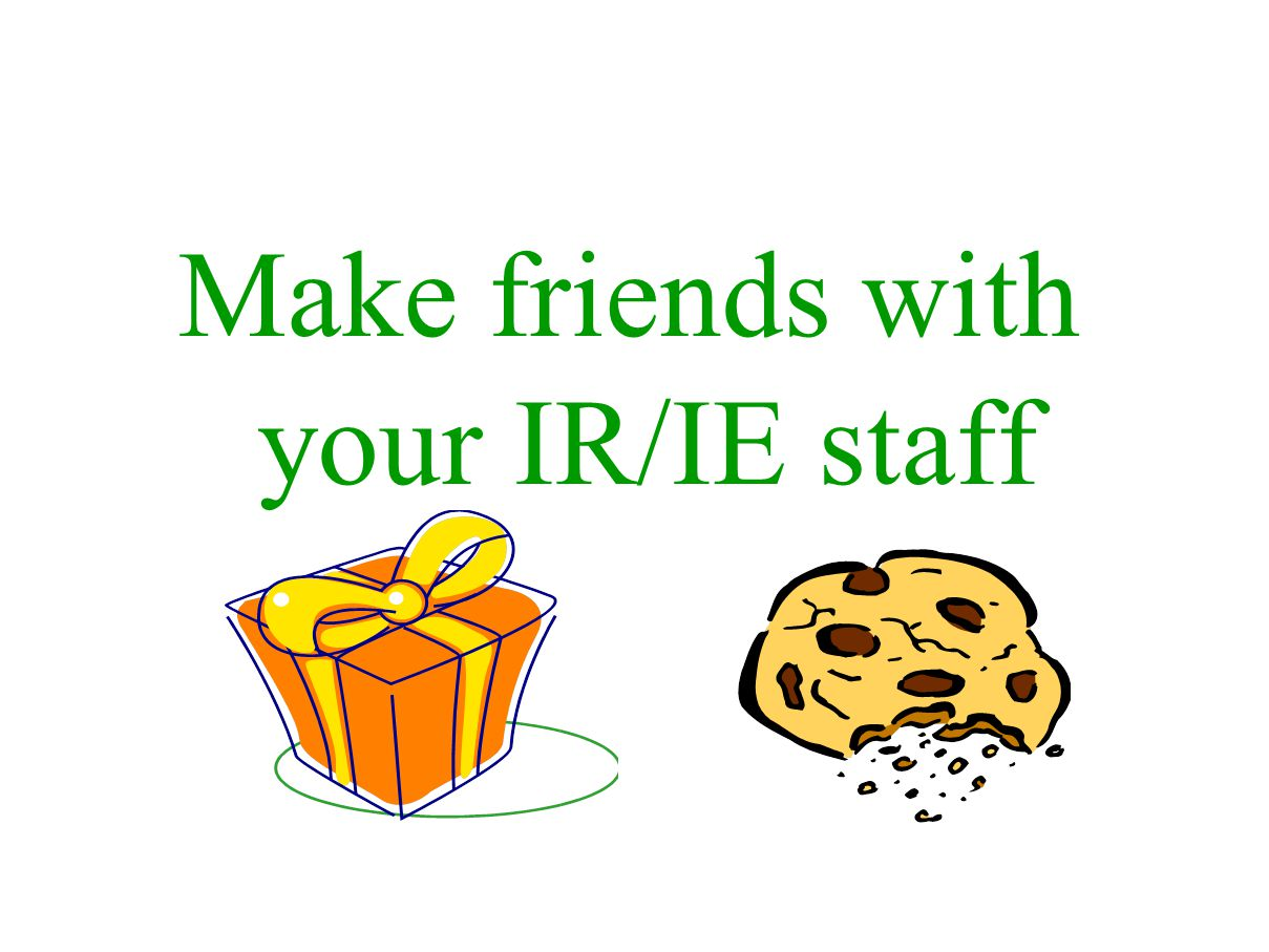 Make friends with your IR/IE staff