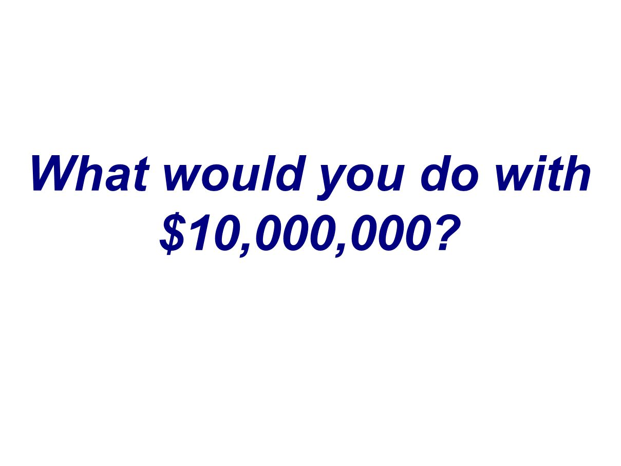 What would you do with $10,000,000