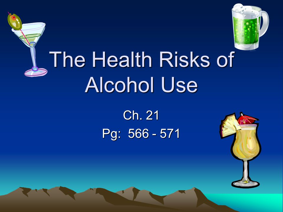 The Health Risks of Alcohol Use Ch. 21 Pg: 566 - 571