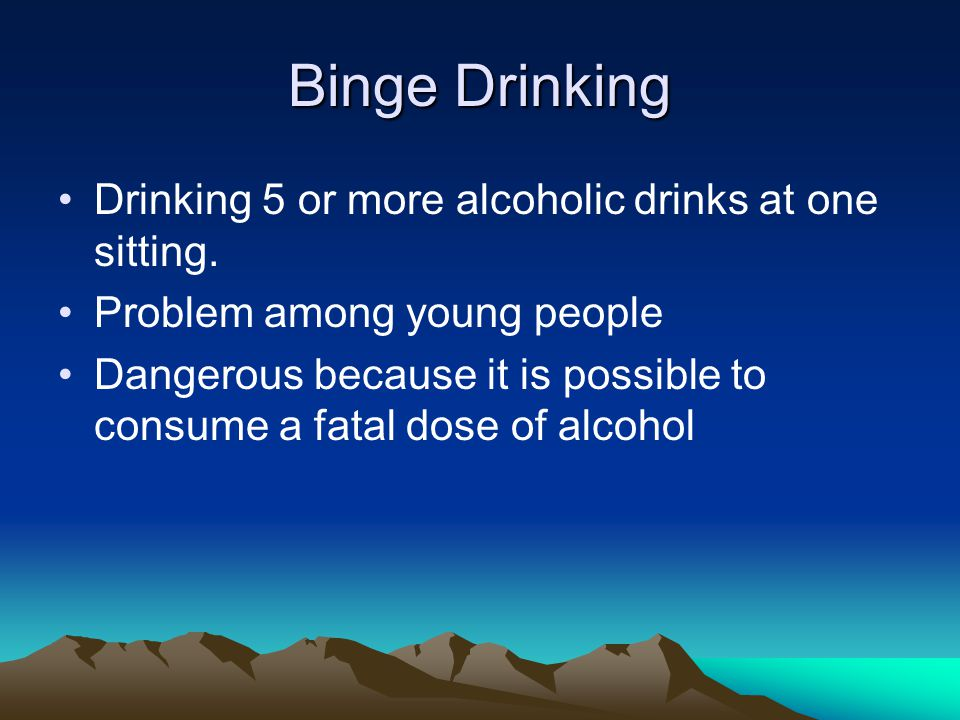 Binge Drinking Drinking 5 or more alcoholic drinks at one sitting.