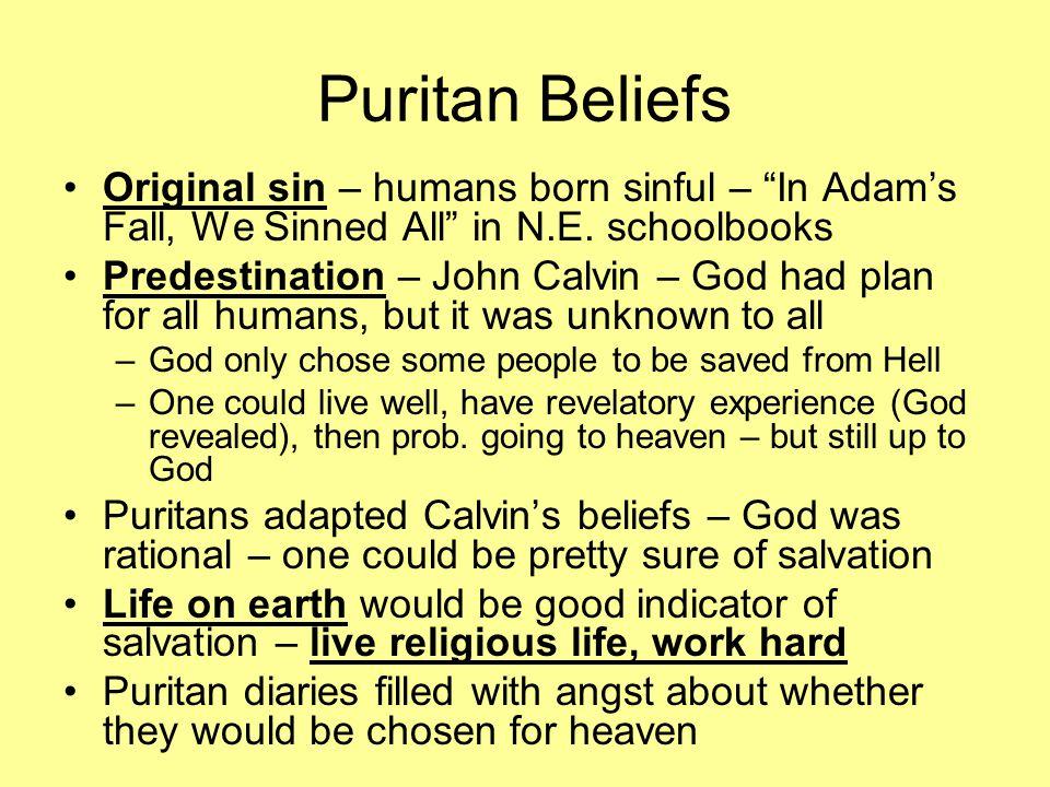 Puritan Beliefs Original sin – humans born sinful – In Adam's Fall, We Sinned All in N.E.