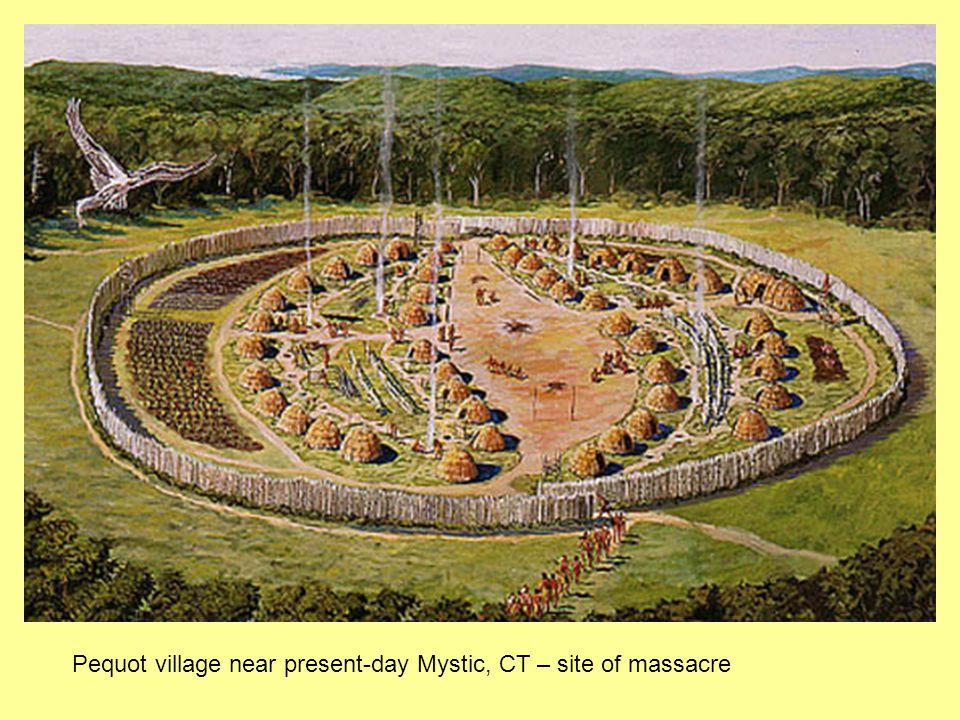 Pequot village near present-day Mystic, CT – site of massacre