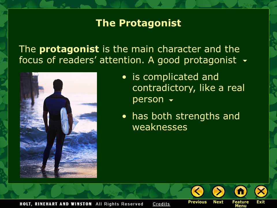 The protagonist is the main character and the focus of readers' attention.