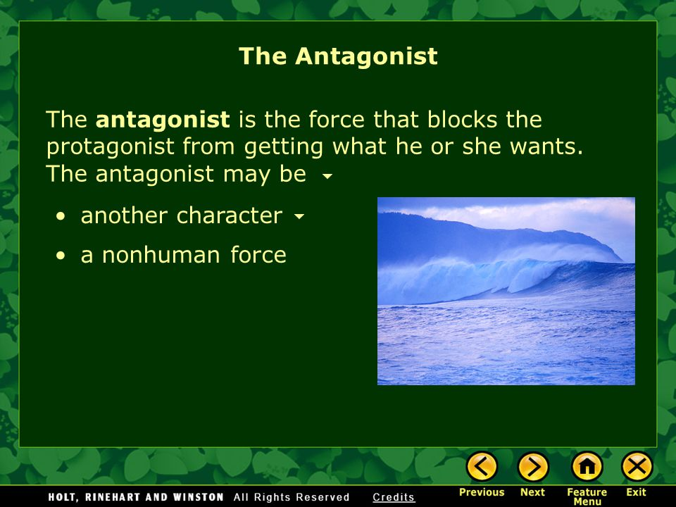 The Antagonist The antagonist is the force that blocks the protagonist from getting what he or she wants.