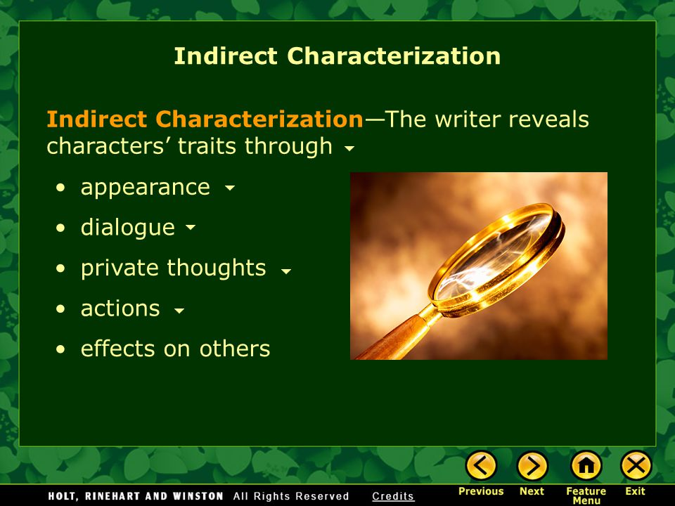 Indirect Characterization Indirect Characterization—The writer reveals characters' traits through appearance dialogue private thoughts actions effects on others