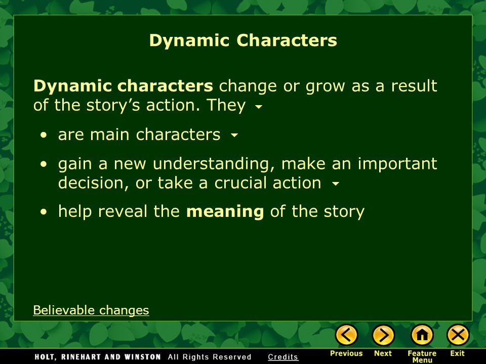 Dynamic characters change or grow as a result of the story's action.