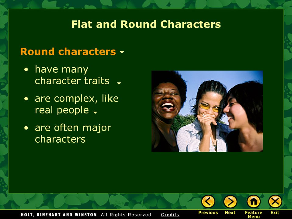 Flat and Round Characters Round characters have many character traits are complex, like real people are often major characters