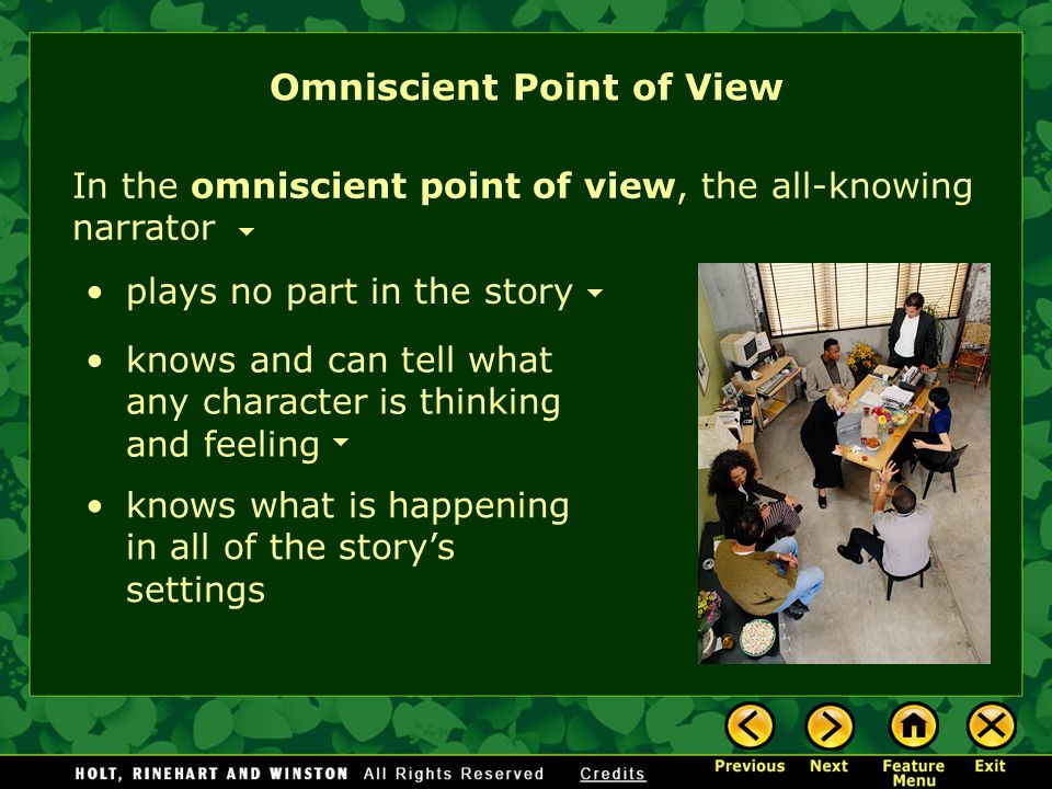 Omniscient Point of View In the omniscient point of view, the all-knowing narrator knows and can tell what any character is thinking and feeling plays no part in the story knows what is happening in all of the story's settings