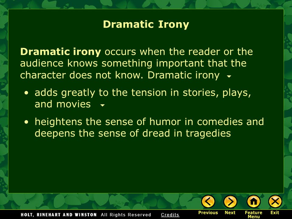 Dramatic Irony Dramatic irony occurs when the reader or the audience knows something important that the character does not know.