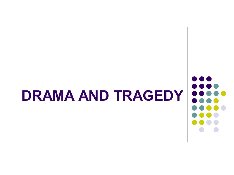 DRAMA AND TRAGEDY