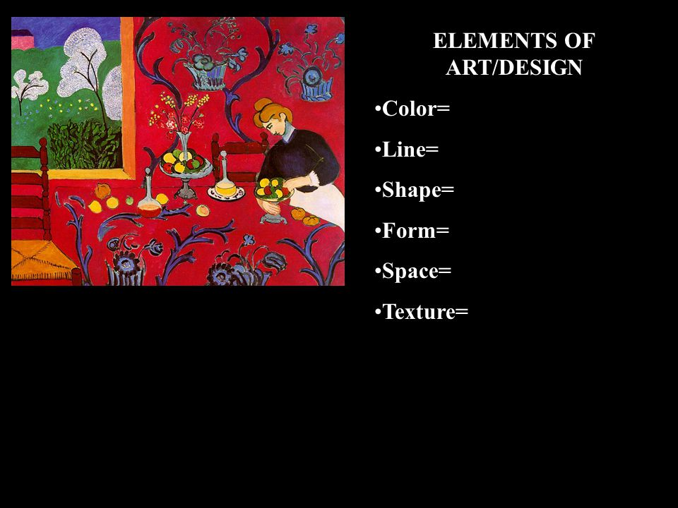 ELEMENTS OF ART/DESIGN Color=red- jarring color blue, yellow, green, black, white Line=straight-outline table, chairs / curvy- flower pattern Shape=geometric / organic Form= flattened Space=crowded space, flattened plane Texture=patterns
