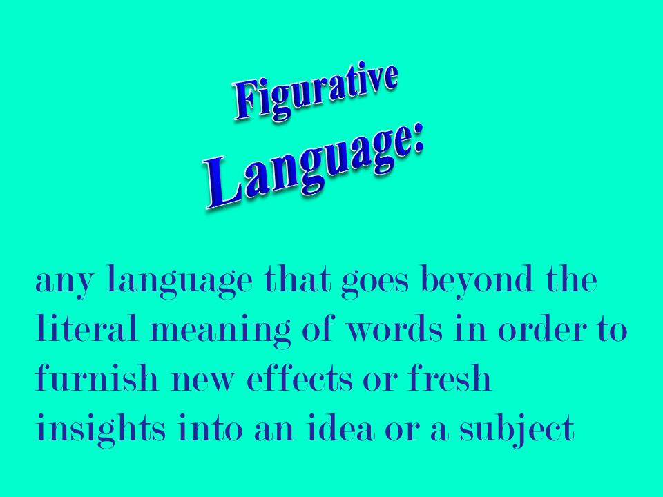 any language that goes beyond the literal meaning of words in order to furnish new effects or fresh insights into an idea or a subject