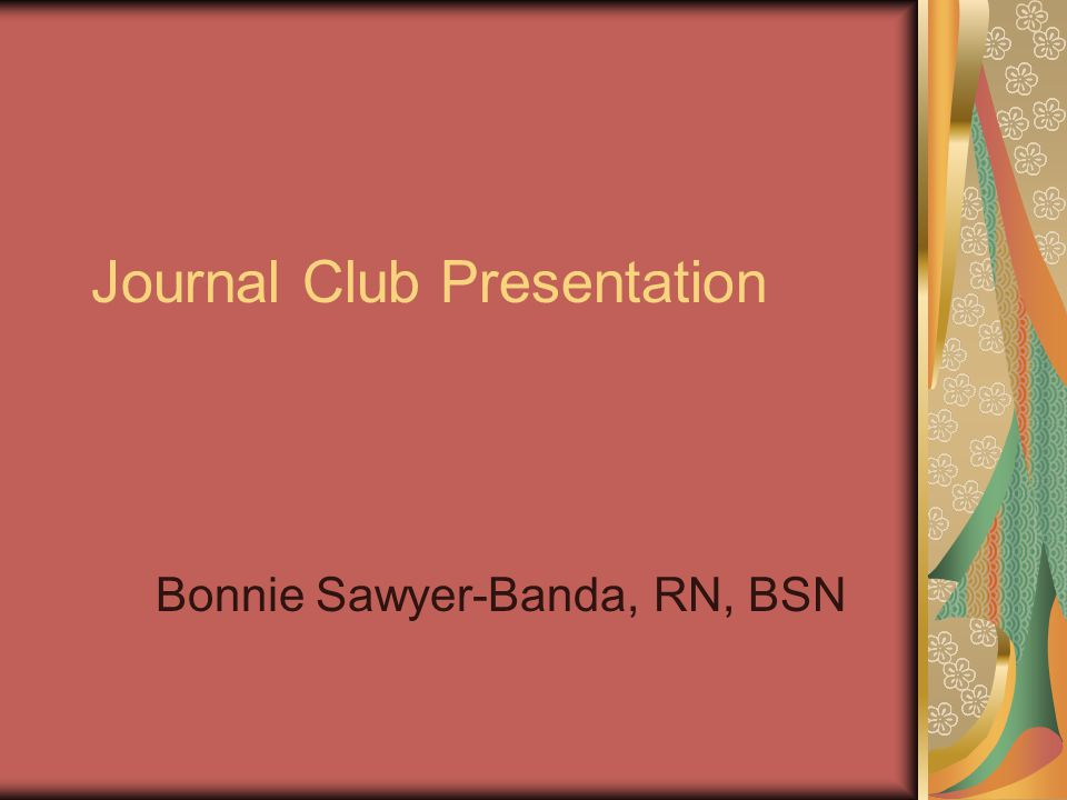 Journal Club Presentation Bonnie Sawyer-Banda, RN, BSN