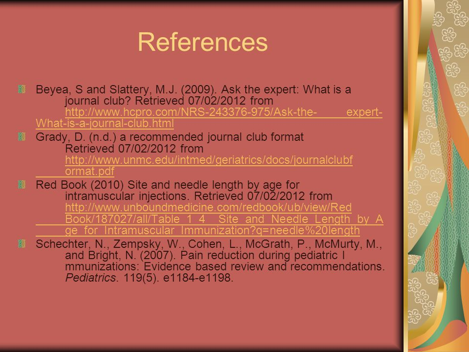 References Beyea, S and Slattery, M.J. (2009). Ask the expert: What is a journal club.