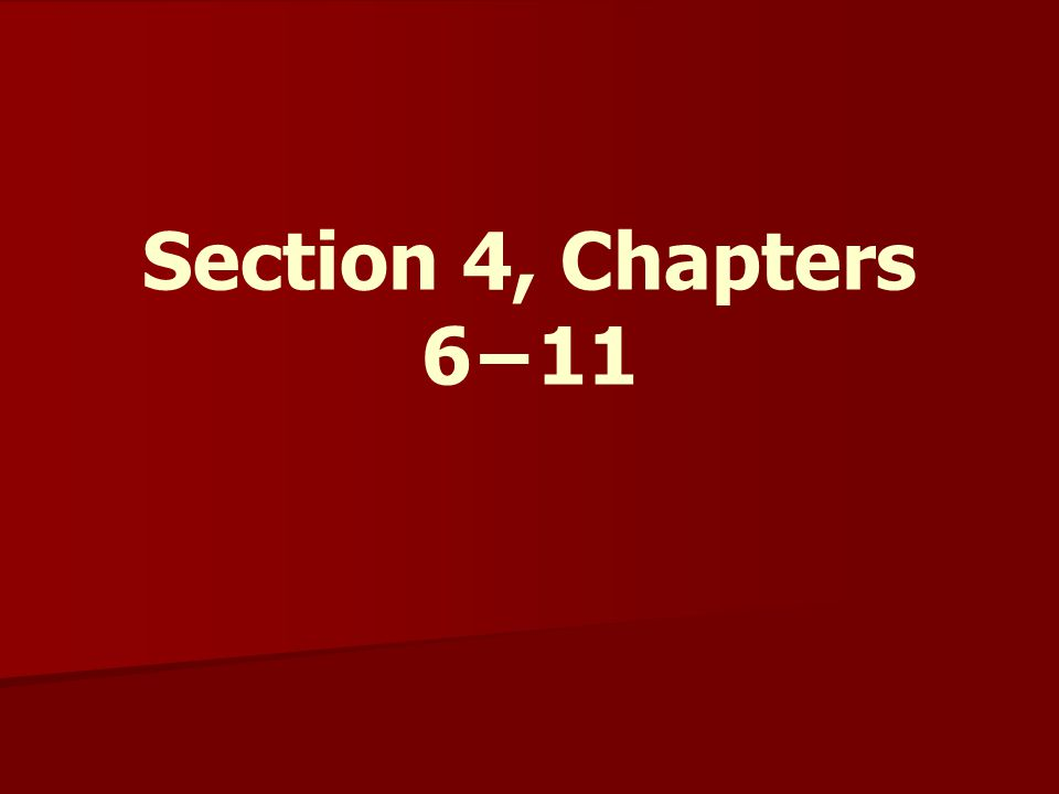 Section 4, Chapters 6−11