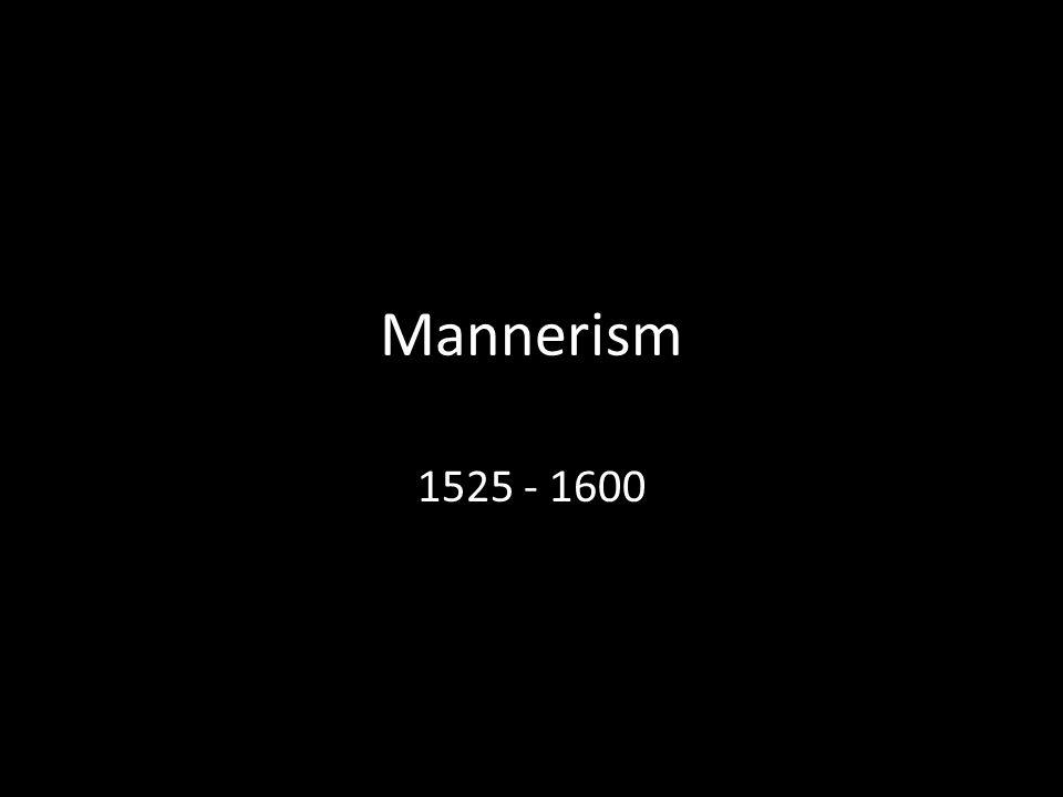 Mannerism 1525 - 1600