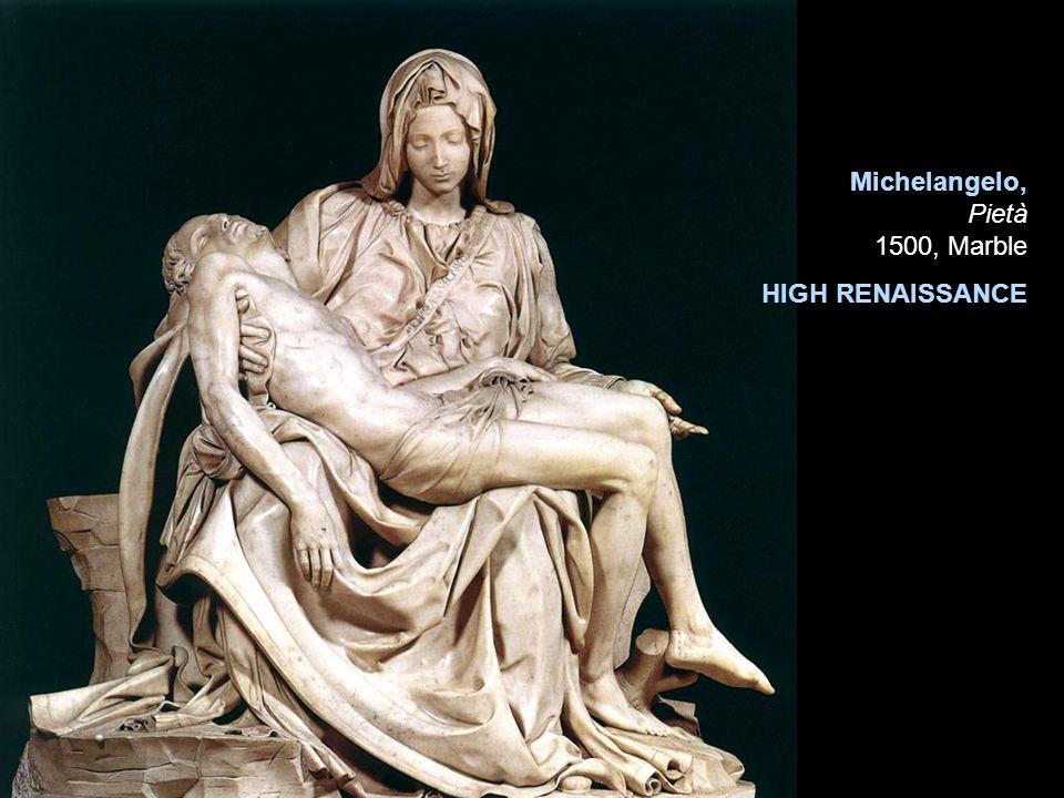 Michelangelo, Pietà 1500, Marble HIGH RENAISSANCE