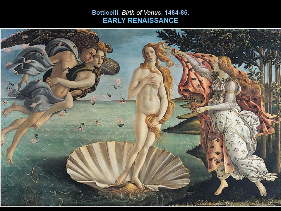 Botticelli, Birth of Venus, 1484-86. EARLY RENAISSANCE