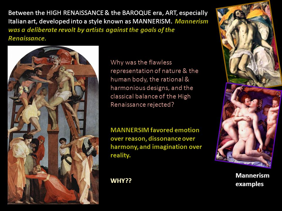MANNERISM Between the HIGH RENAISSANCE & the BAROQUE era, ART, especially Italian art, developed into a style known as MANNERISM.