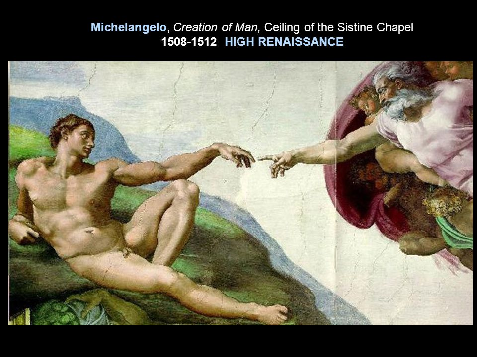 Michelangelo, Creation of Man, Ceiling of the Sistine Chapel 1508-1512 HIGH RENAISSANCE