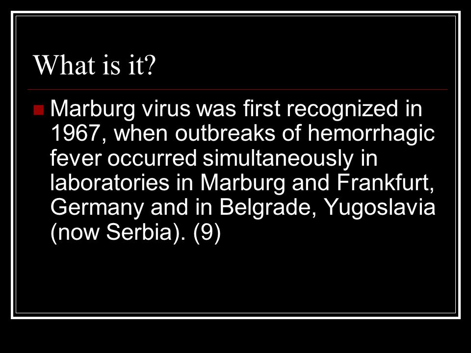 What is it? Marburg virus was first recognized in 1967, when outbreaks of hemorrhagic fever occurred simultaneously in laboratories in Marburg and Fra